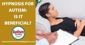 .Information on how hypnosis for autism symptoms may or may not be beneficial.