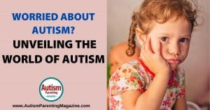 Worried About Autism? Unveiling the World of Autism https://www.autismparentingmagazine.com/worried-about-autism/