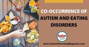 Co-occurrence of Autism and Eating Disorders https://www.autismparentingmagazine.com/co-occurrence-autism-eating-disorder/