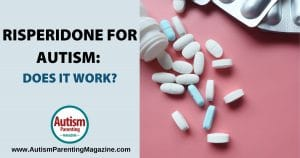 Risperidone for Autism: Does it Work? https://www.autismparentingmagazine.com/risperidone-autism