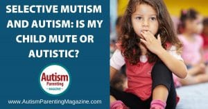 Selective Mutism and Autism: Is My Child Mute or Autistic?