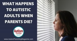What Happens to Autistic Adults When Parents Die?
